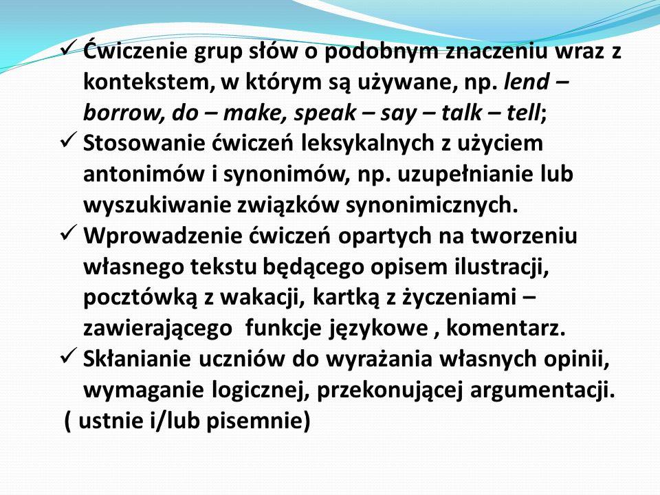 Ćwiczenie grup słów o podobnym znaczeniu wraz z kontekstem, w którym są używane, np. lend – borrow, do – make, speak – say – talk – tell;