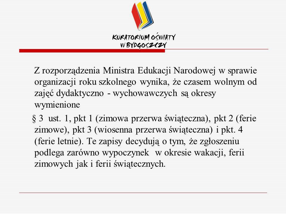 Z rozporządzenia Ministra Edukacji Narodowej w sprawie organizacji roku szkolnego wynika, że czasem wolnym od zajęć dydaktyczno - wychowawczych są okresy wymienione