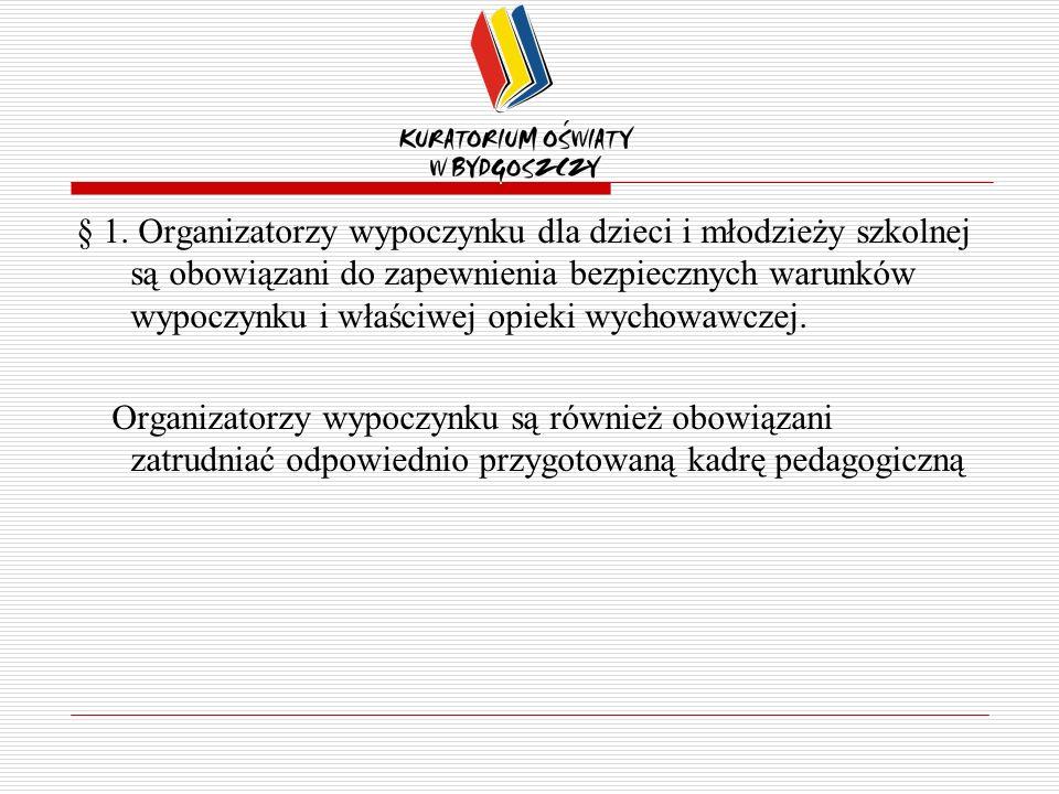 § 1. Organizatorzy wypoczynku dla dzieci i młodzieży szkolnej są obowiązani do zapewnienia bezpiecznych warunków wypoczynku i właściwej opieki wychowawczej.