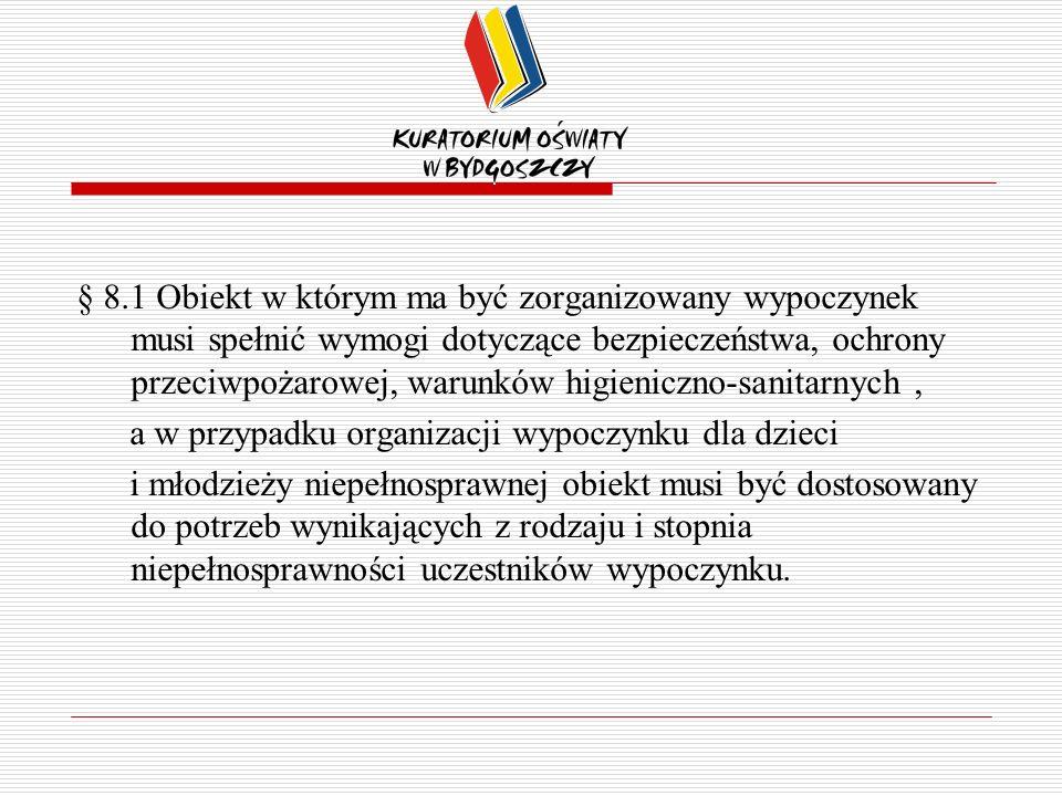 § 8.1 Obiekt w którym ma być zorganizowany wypoczynek musi spełnić wymogi dotyczące bezpieczeństwa, ochrony przeciwpożarowej, warunków higieniczno-sanitarnych ,