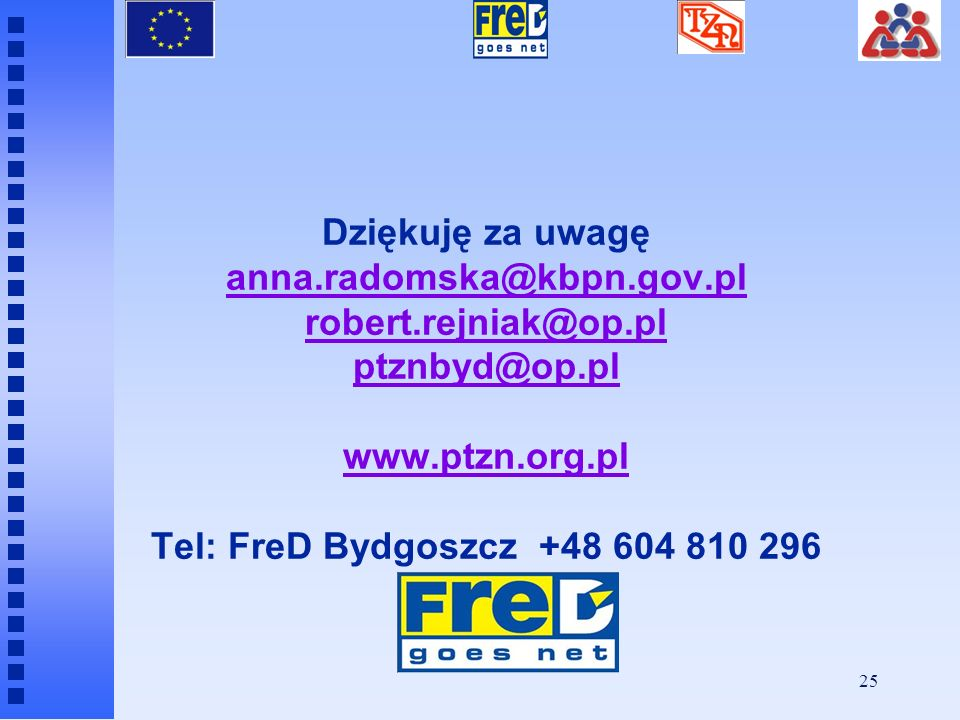 Dziękuję za uwagę anna.radomska@kbpn.gov.pl robert.rejniak@op.pl