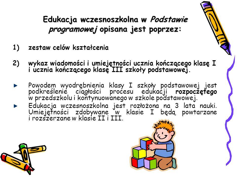 Edukacja wczesnoszkolna w Podstawie programowej opisana jest poprzez: