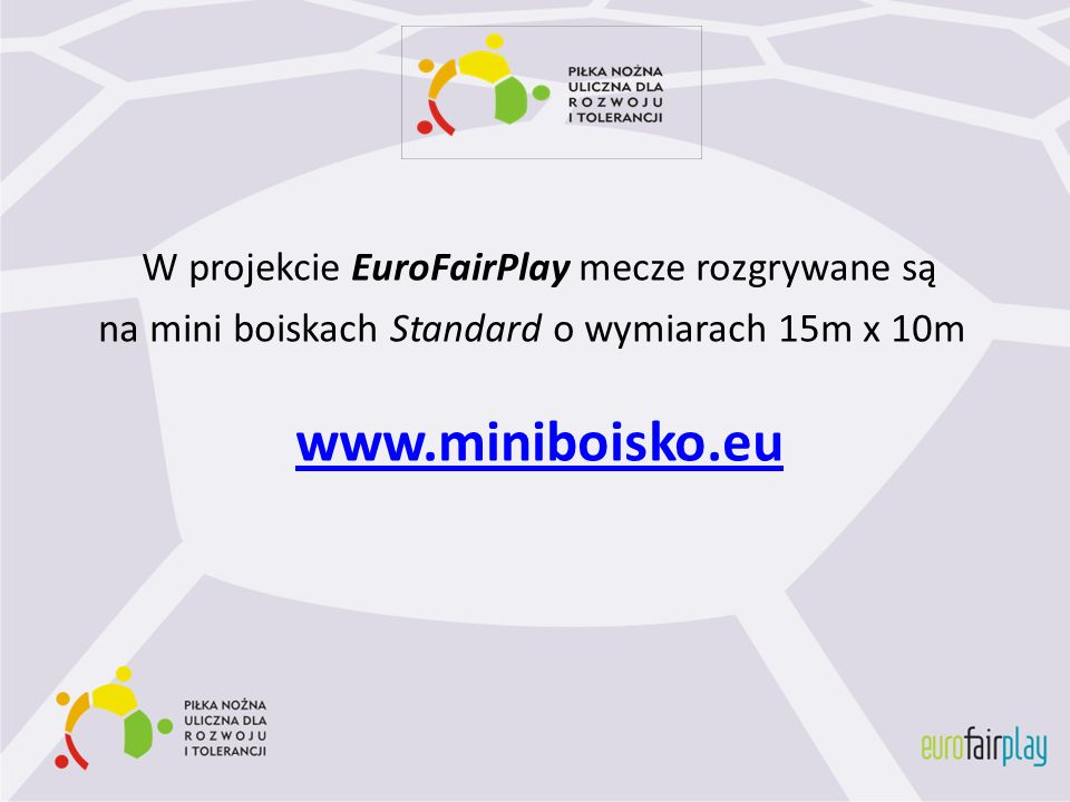 W projekcie EuroFairPlay mecze rozgrywane są na mini boiskach Standard o wymiarach 15m x 10m
