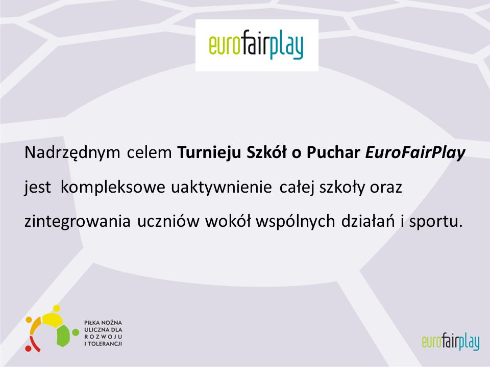 Nadrzędnym celem Turnieju Szkół o Puchar EuroFairPlay