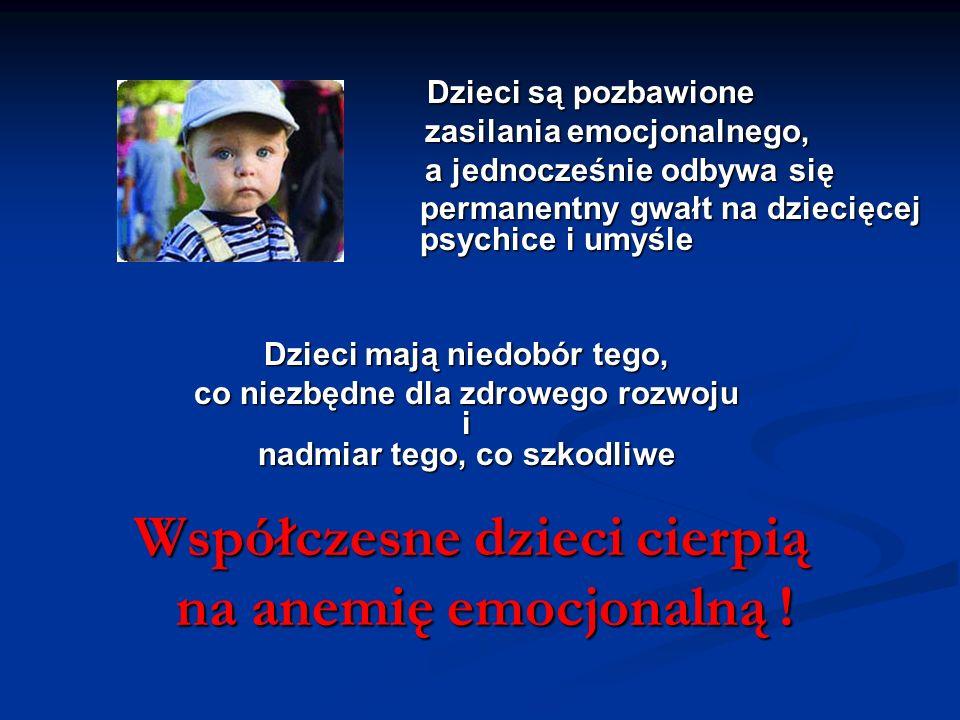 Współczesne dzieci cierpią na anemię emocjonalną !