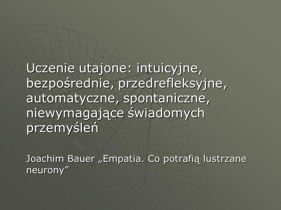 Uczenie utajone: intuicyjne, bezpośrednie, przedrefleksyjne, automatyczne, spontaniczne, niewymagające świadomych przemyśleń