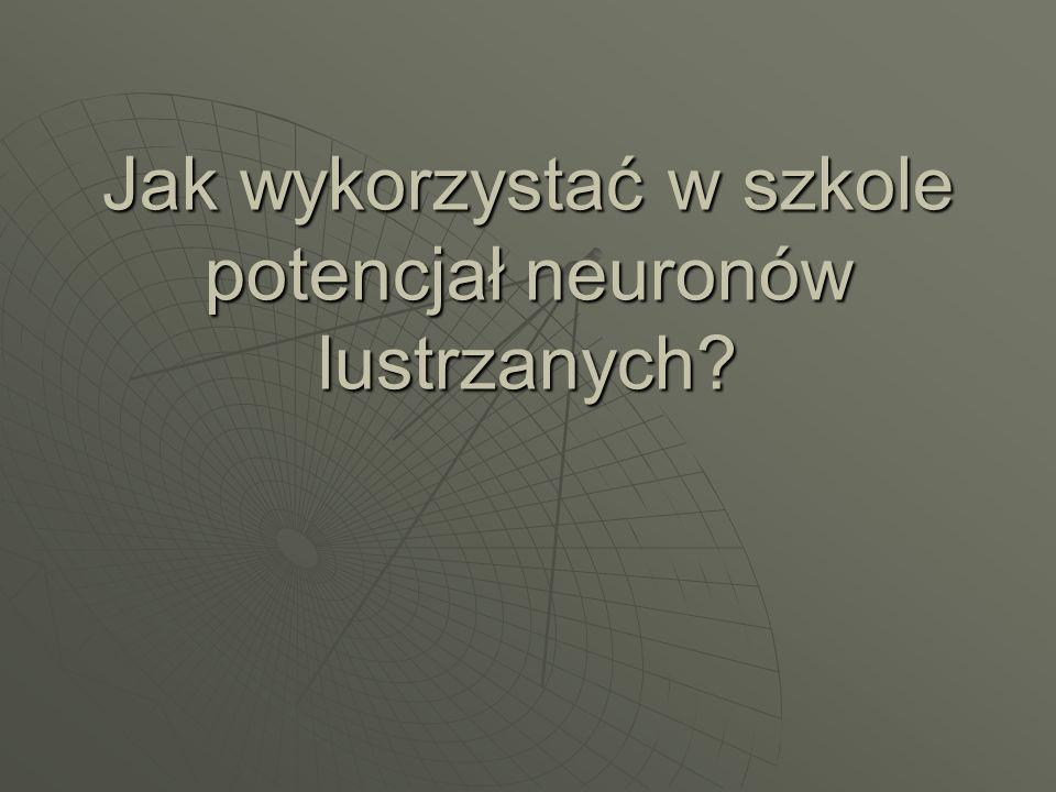 Jak wykorzystać w szkole potencjał neuronów lustrzanych