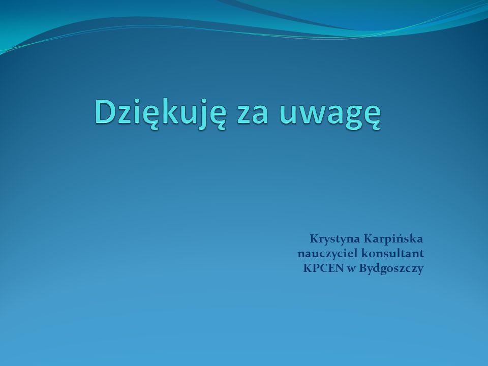 Dziękuję za uwagę Krystyna Karpińska nauczyciel konsultant