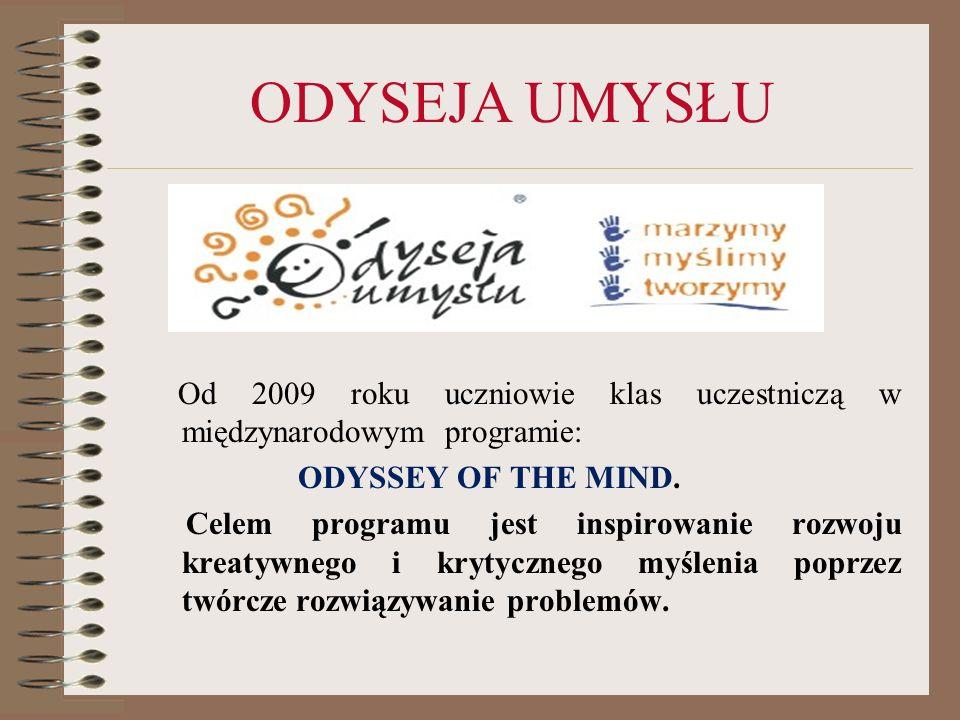 ODYSEJA UMYSŁU Od 2009 roku uczniowie klas uczestniczą w międzynarodowym programie: ODYSSEY OF THE MIND.