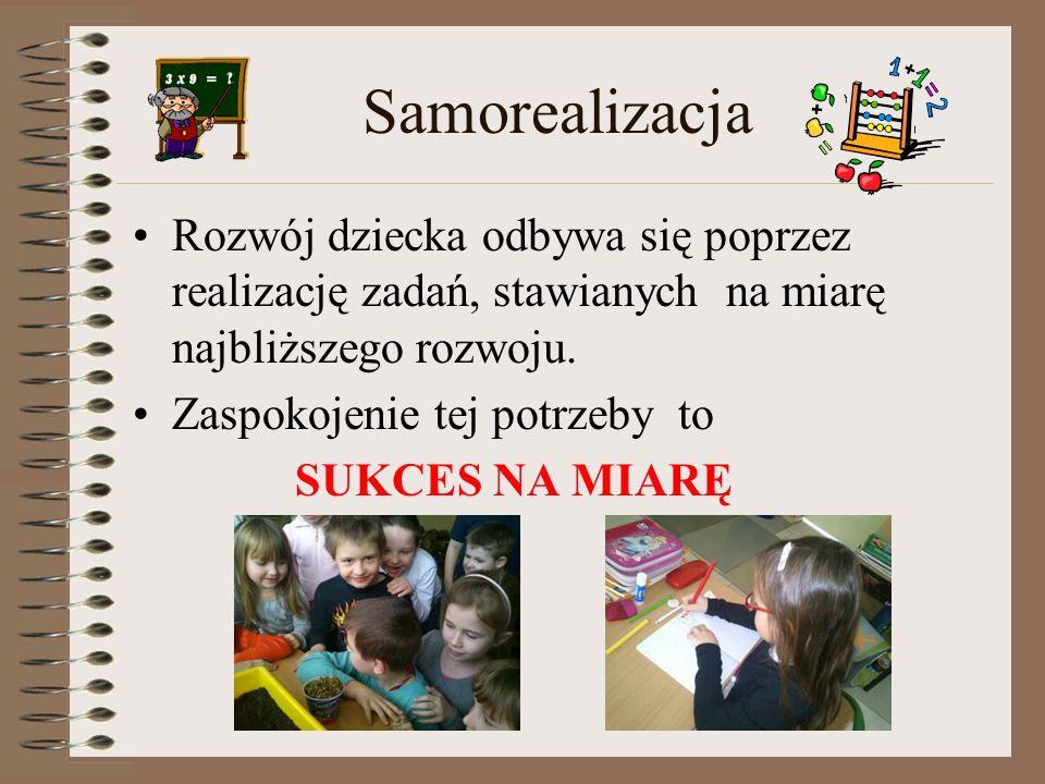 Samorealizacja Rozwój dziecka odbywa się poprzez realizację zadań, stawianych na miarę najbliższego rozwoju.