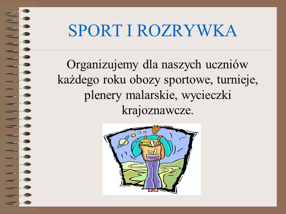SPORT I ROZRYWKA Organizujemy dla naszych uczniów każdego roku obozy sportowe, turnieje, plenery malarskie, wycieczki krajoznawcze.
