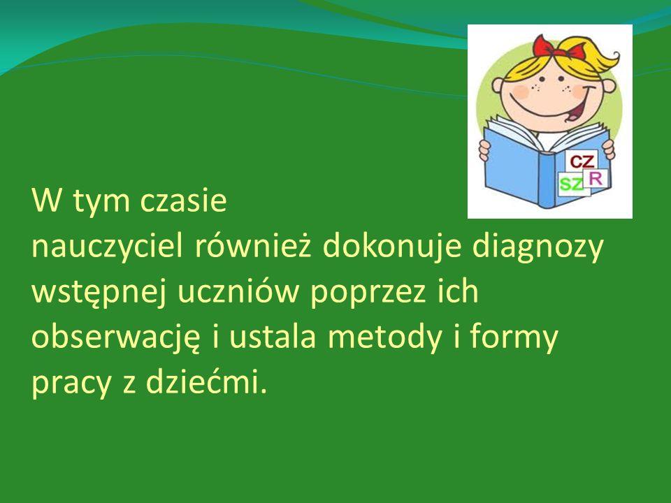 W tym czasie nauczyciel również dokonuje diagnozy wstępnej uczniów poprzez ich obserwację i ustala metody i formy pracy z dziećmi.
