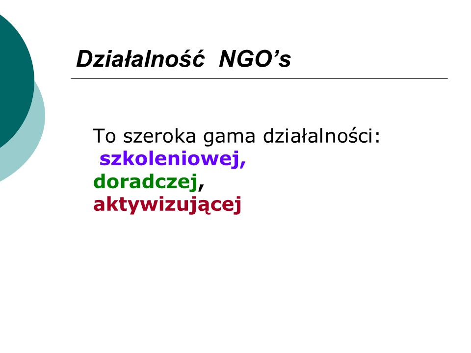 Działalność NGO's To szeroka gama działalności: szkoleniowej, doradczej, aktywizującej