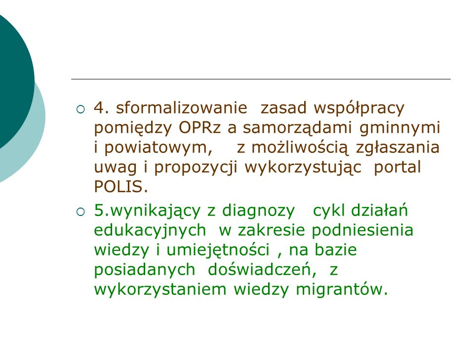 4. sformalizowanie zasad współpracy pomiędzy OPRz a samorządami gminnymi i powiatowym, z możliwością zgłaszania uwag i propozycji wykorzystując portal POLIS.