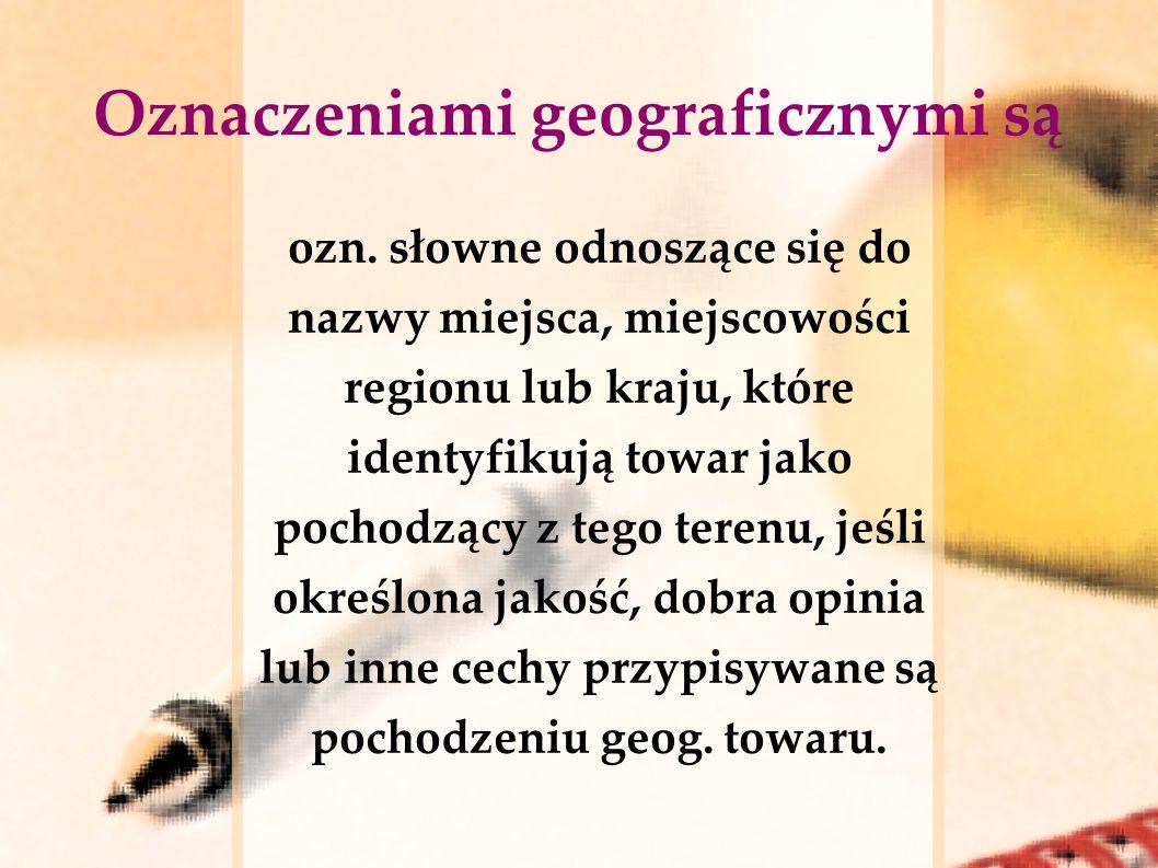 Oznaczeniami geograficznymi są