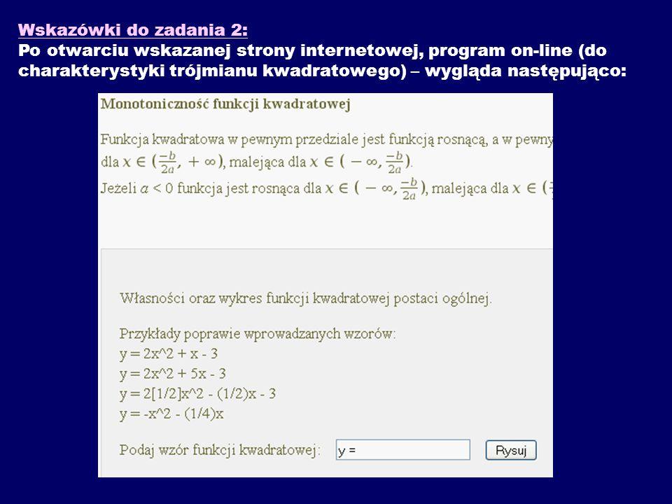 Wskazówki do zadania 2: Po otwarciu wskazanej strony internetowej, program on-line (do charakterystyki trójmianu kwadratowego) – wygląda następująco: