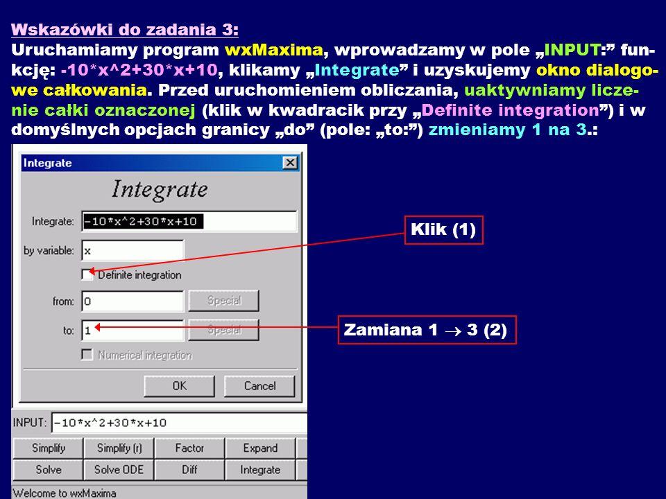 """Wskazówki do zadania 3: Uruchamiamy program wxMaxima, wprowadzamy w pole """"INPUT: fun-kcję: -10*x^2+30*x+10, klikamy """"Integrate i uzyskujemy okno dialogo-we całkowania."""