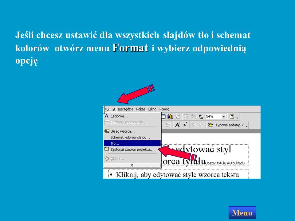 Jeśli chcesz ustawić dla wszystkich slajdów tło i schemat kolorów otwórz menu Format i wybierz odpowiednią opcję