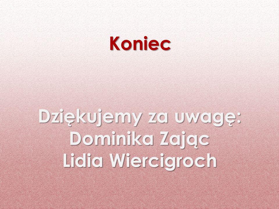 Dziękujemy za uwagę: Dominika Zając Lidia Wiercigroch