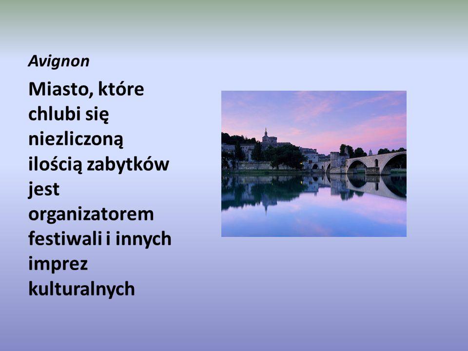 Avignon Miasto, które chlubi się niezliczoną ilością zabytków jest organizatorem festiwali i innych imprez kulturalnych.