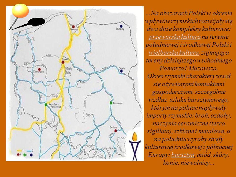 ...Na obszarach Polski w okresie wpływów rzymskich rozwijały się dwa duże kompleksy kulturowe: przeworska kultura na terenie południowej i środkowej Polski i wielbarska kultura, zajmująca tereny dzisiejszego wschodniego Pomorza i Mazowsza.