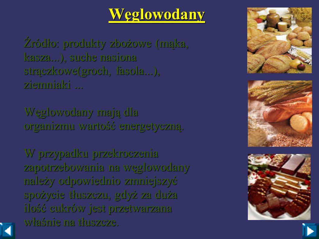 WęglowodanyŹródło: produkty zbożowe (mąka, kasza...), suche nasiona strączkowe(groch, fasola...), ziemniaki ...