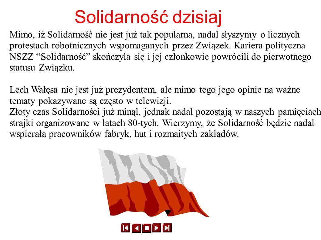 Solidarność dzisiaj Mimo, iż Solidarność nie jest już tak popularna, nadal słyszymy o licznych.