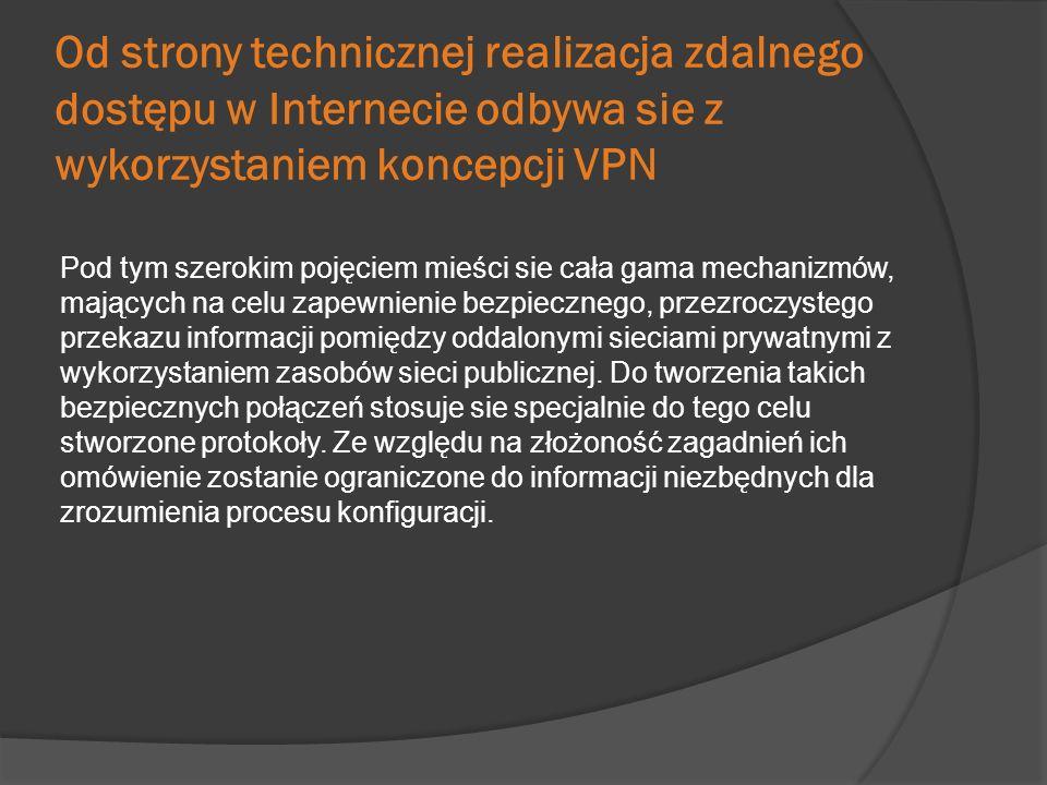 Od strony technicznej realizacja zdalnego dostępu w Internecie odbywa sie z wykorzystaniem koncepcji VPN