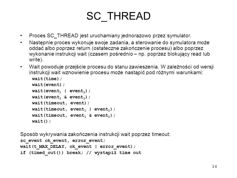 SC_THREAD Proces SC_THREAD jest uruchamiany jednorazowo przez symulator.