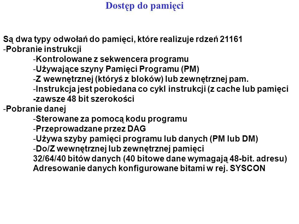 Dostęp do pamięciSą dwa typy odwołań do pamięci, które realizuje rdzeń 21161. Pobranie instrukcji. Kontrolowane z sekwencera programu.