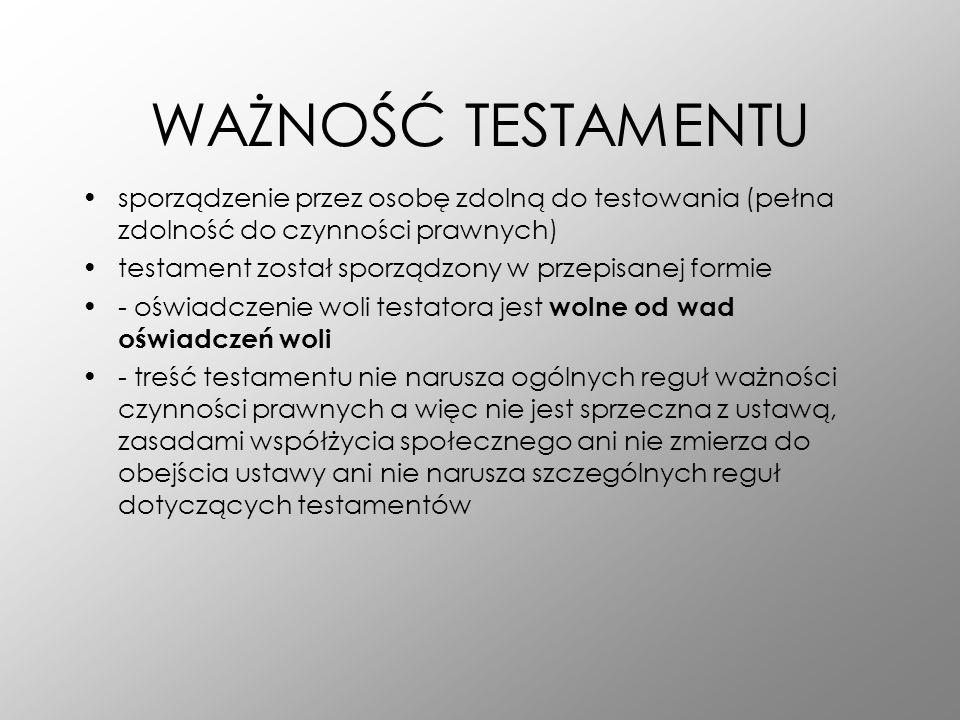 WAŻNOŚĆ TESTAMENTUsporządzenie przez osobę zdolną do testowania (pełna zdolność do czynności prawnych)
