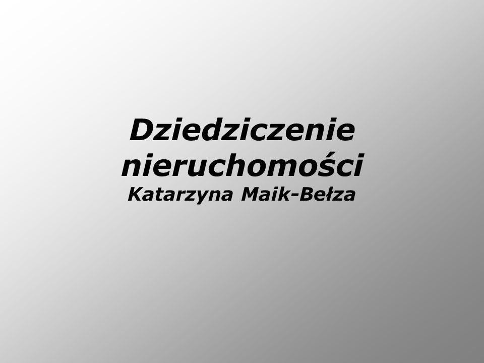 Dziedziczenie nieruchomości Katarzyna Maik-Bełza