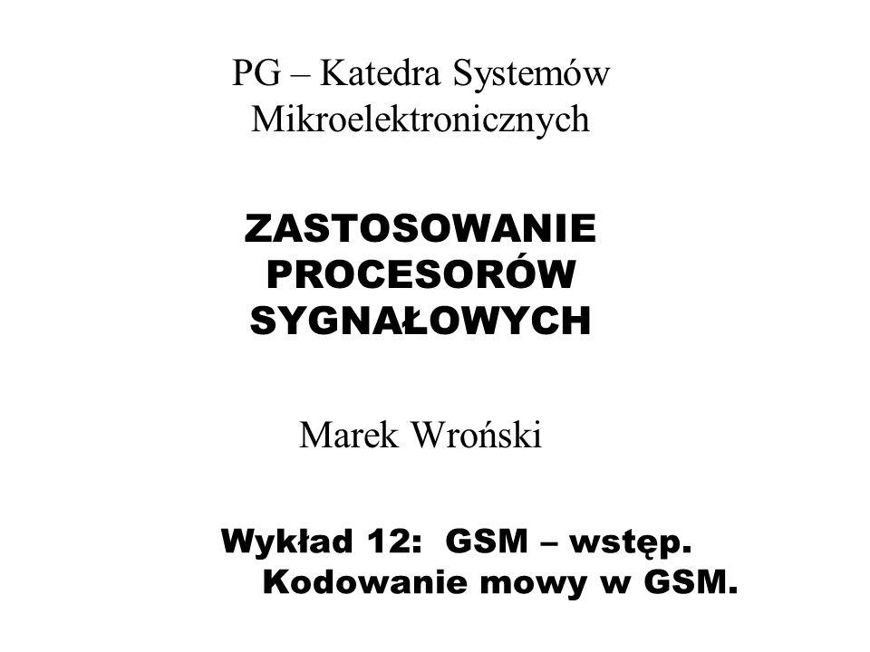 Wykład 12: GSM – wstęp. Kodowanie mowy w GSM.
