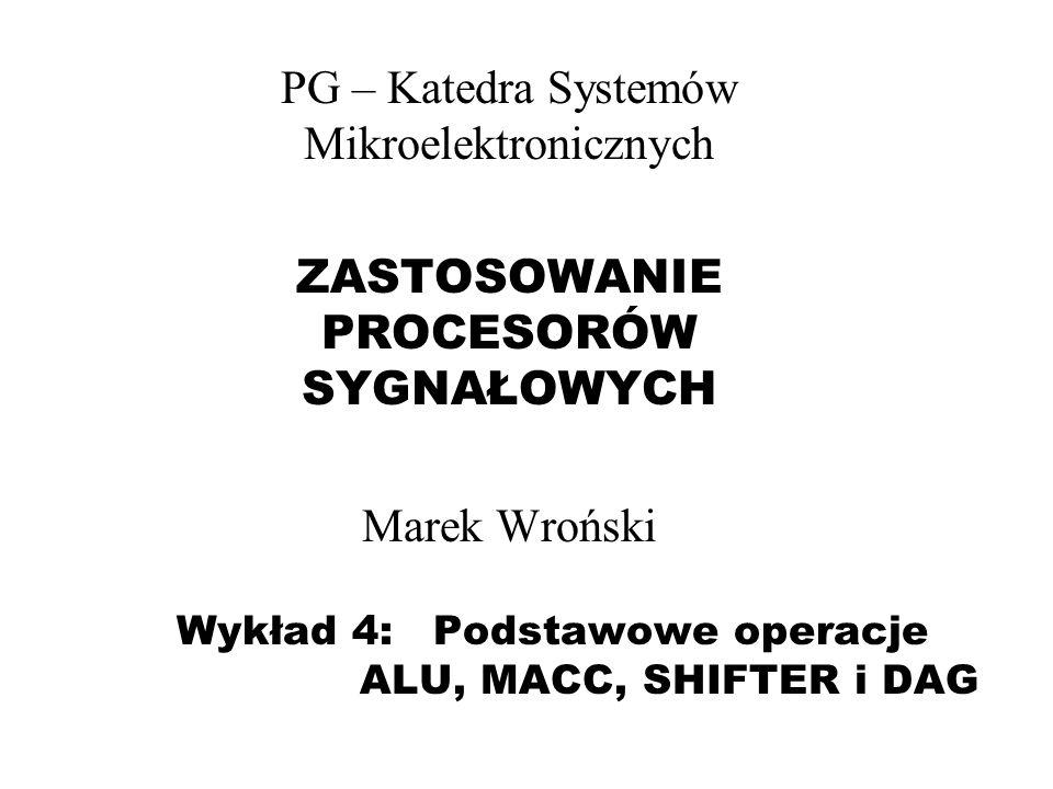 Wykład 4: Podstawowe operacje ALU, MACC, SHIFTER i DAG