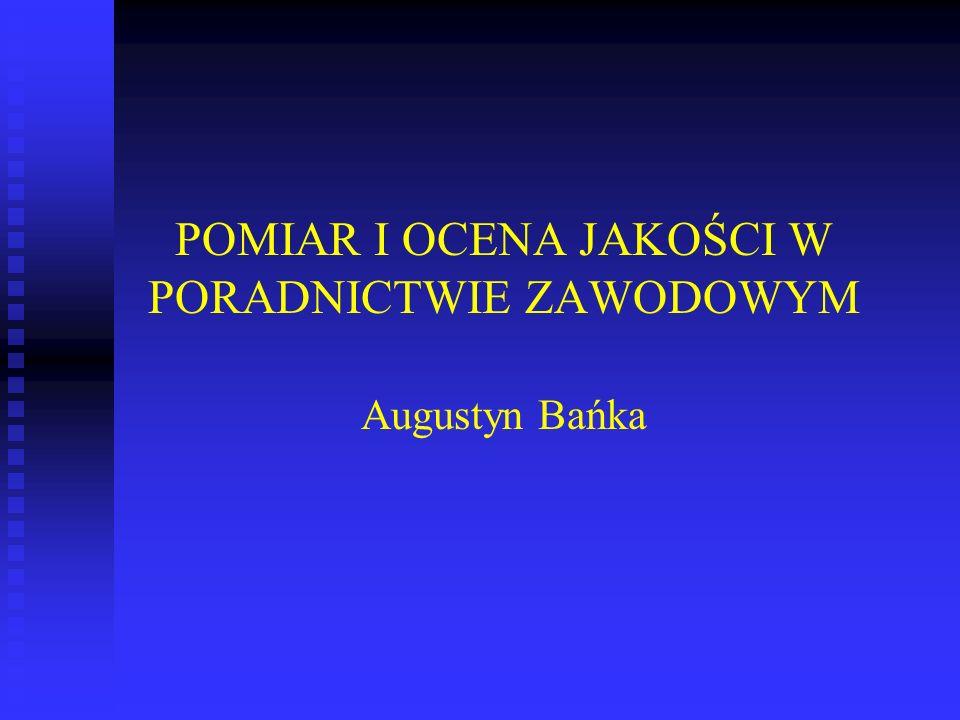 POMIAR I OCENA JAKOŚCI W PORADNICTWIE ZAWODOWYM Augustyn Bańka