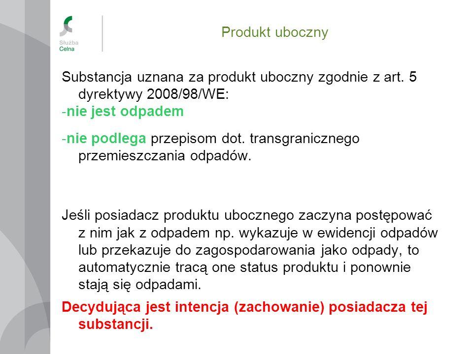 Produkt uboczny Substancja uznana za produkt uboczny zgodnie z art. 5 dyrektywy 2008/98/WE: -nie jest odpadem.