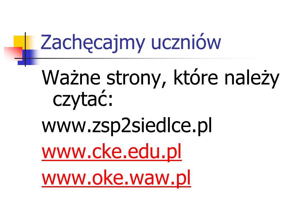 Zachęcajmy uczniów Ważne strony, które należy czytać: www.zsp2siedlce.pl.