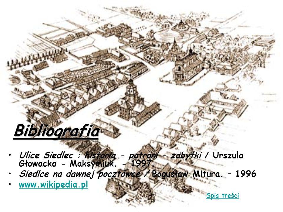 BibliografiaUlice Siedlec : historia - patroni - zabytki / Urszula Głowacka - Maksymiuk. - 1997.