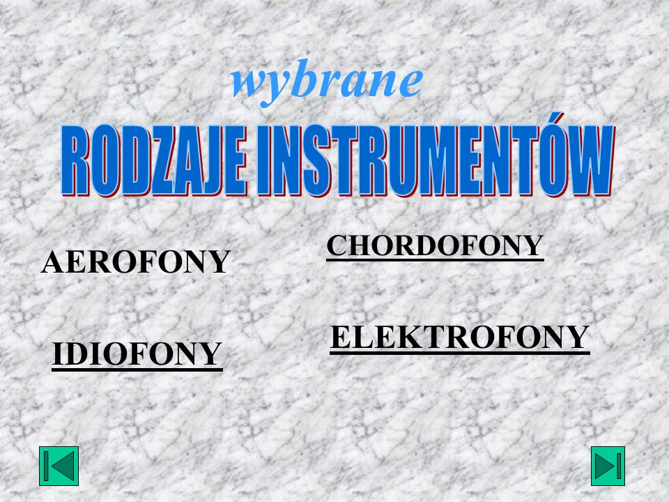 wybrane RODZAJE INSTRUMENTÓW AEROFONY CHORDOFONY ELEKTROFONY IDIOFONY