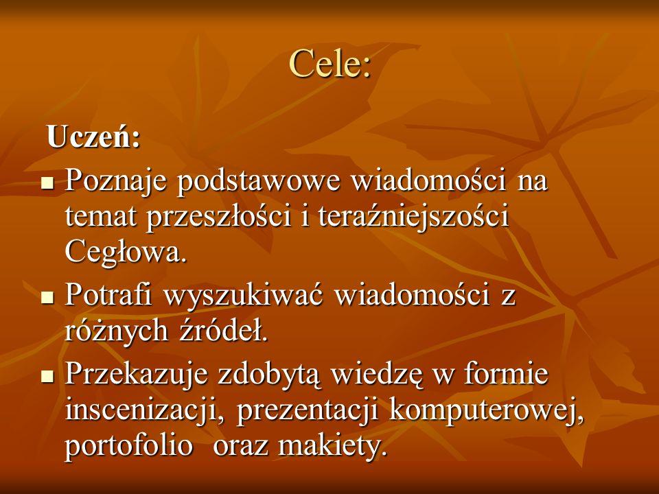 Cele: Uczeń: Poznaje podstawowe wiadomości na temat przeszłości i teraźniejszości Cegłowa. Potrafi wyszukiwać wiadomości z różnych źródeł.