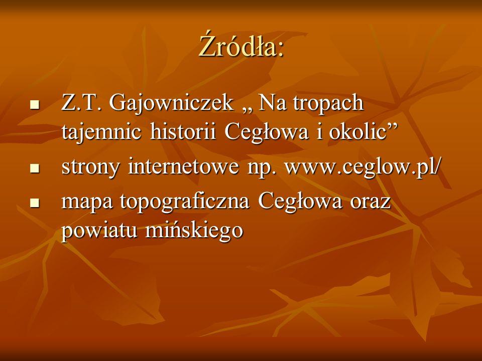 """Źródła: Z.T. Gajowniczek """" Na tropach tajemnic historii Cegłowa i okolic strony internetowe np. www.ceglow.pl/"""