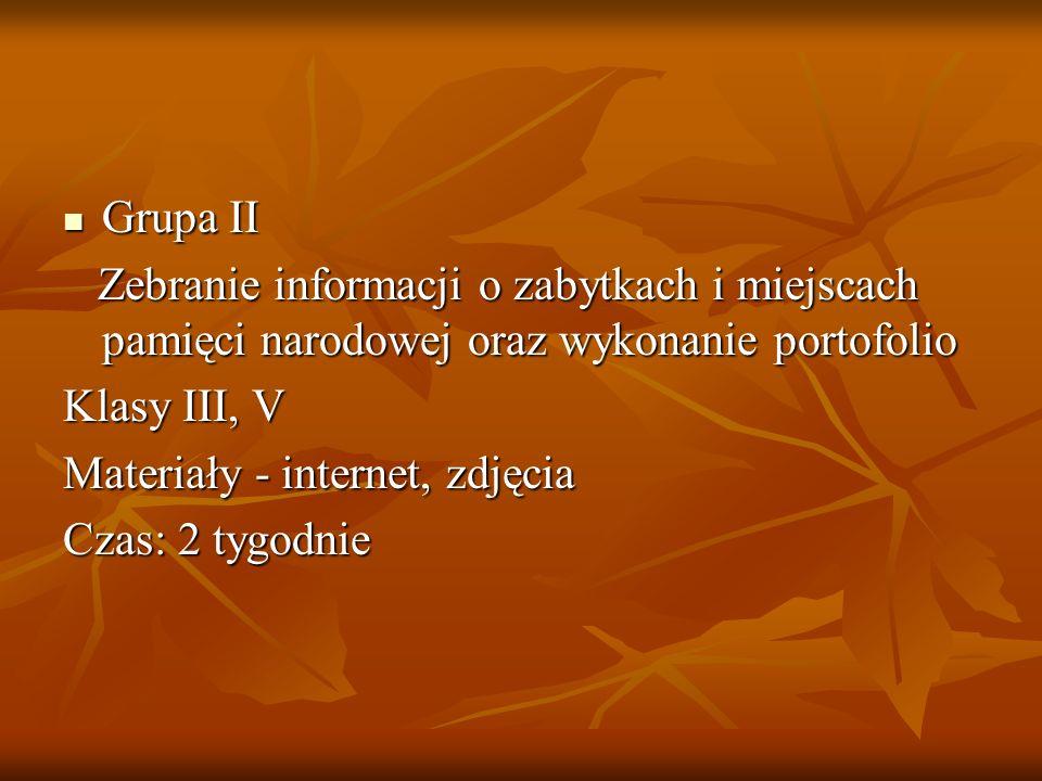 Grupa II Zebranie informacji o zabytkach i miejscach pamięci narodowej oraz wykonanie portofolio. Klasy III, V.