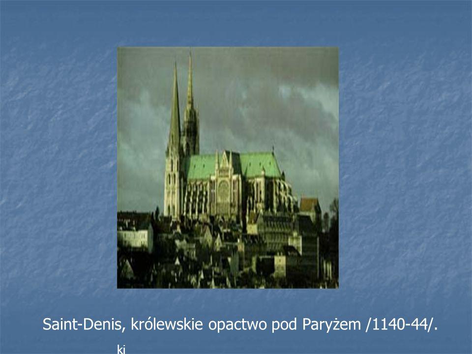 Saint-Denis, królewskie opactwo pod Paryżem /1140-44/.