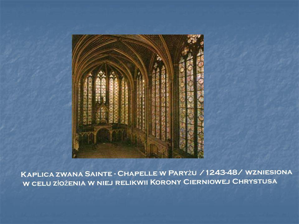 Kaplica zwana Sainte - Chapelle w Paryżu /1243-48/ wzniesiona
