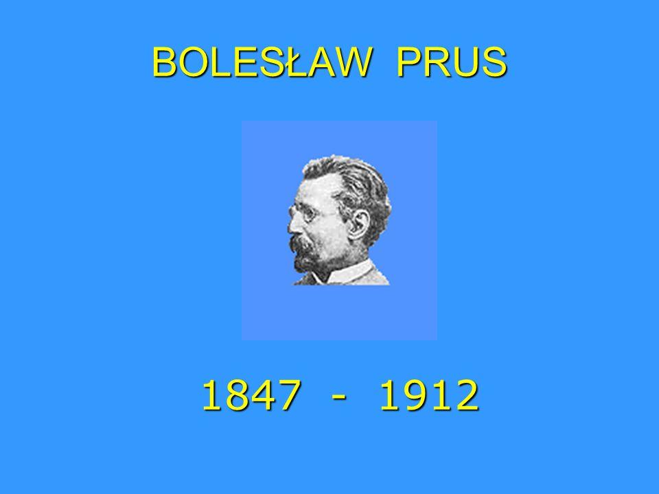 BOLESŁAW PRUS 1847 - 1912
