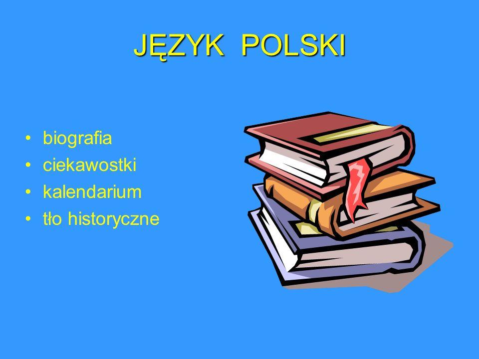 JĘZYK POLSKI biografia ciekawostki kalendarium tło historyczne