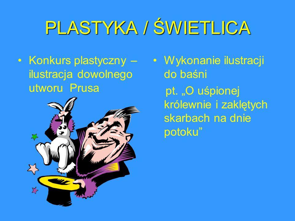 PLASTYKA / ŚWIETLICA Konkurs plastyczny – ilustracja dowolnego utworu Prusa. Wykonanie ilustracji do baśni.