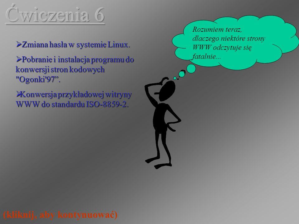 Ćwiczenia 6 (kliknij, aby kontynuować) Zmiana hasła w systemie Linux.