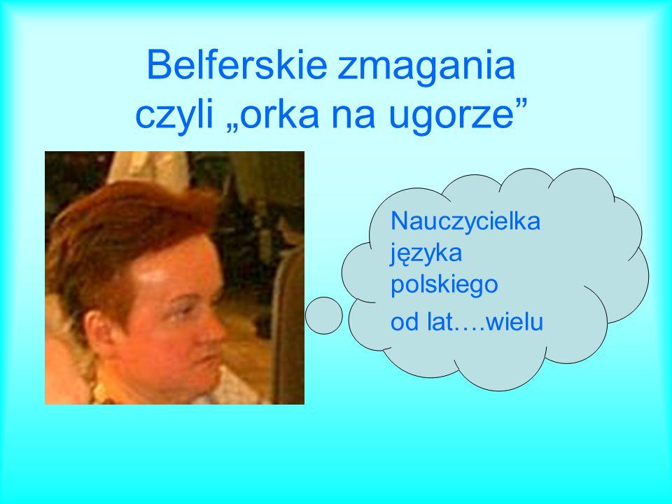 """Belferskie zmagania czyli """"orka na ugorze"""