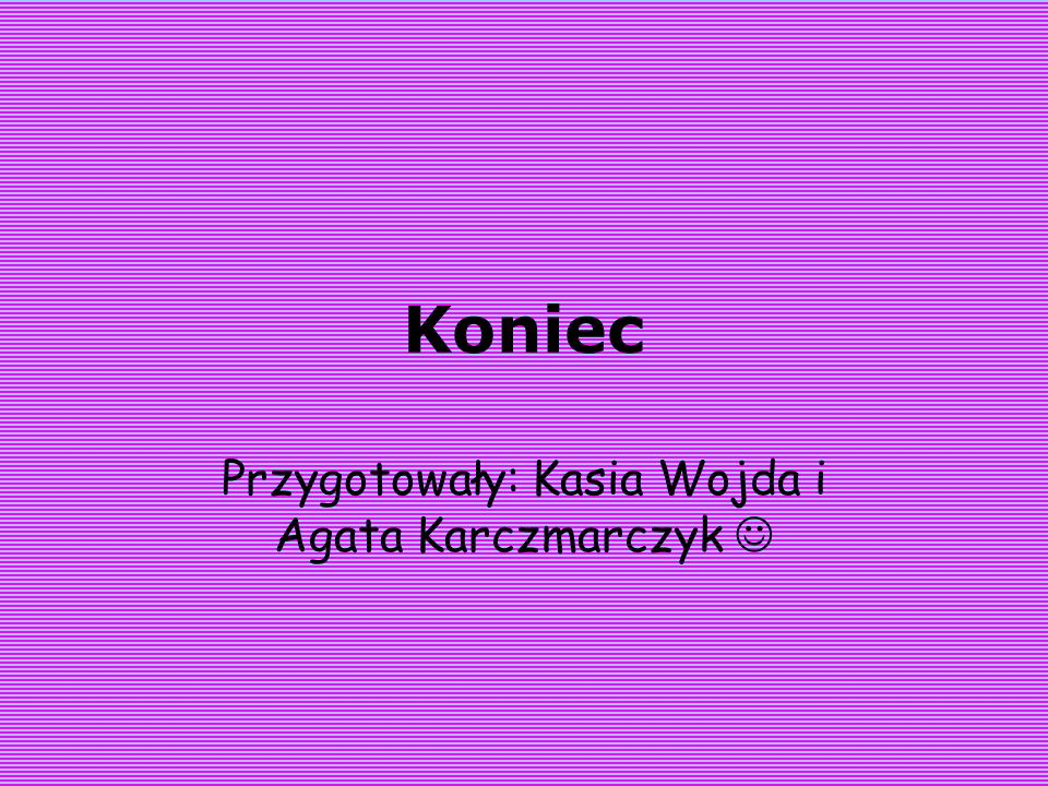 Przygotowały: Kasia Wojda i Agata Karczmarczyk 
